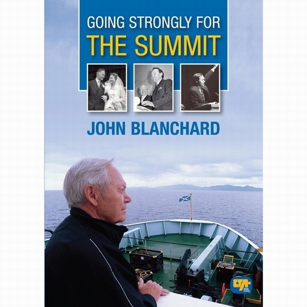 Going Strongly for the Summit - John Blanchard - Life Stories