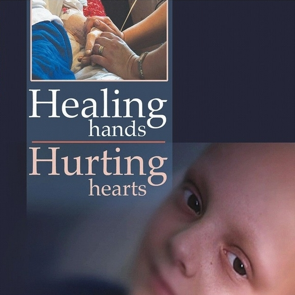 Healing Hands, Hurting Hearts - Life Stories