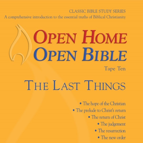 Open Home: Open Bible - The Last Things - Open Home Open Bible