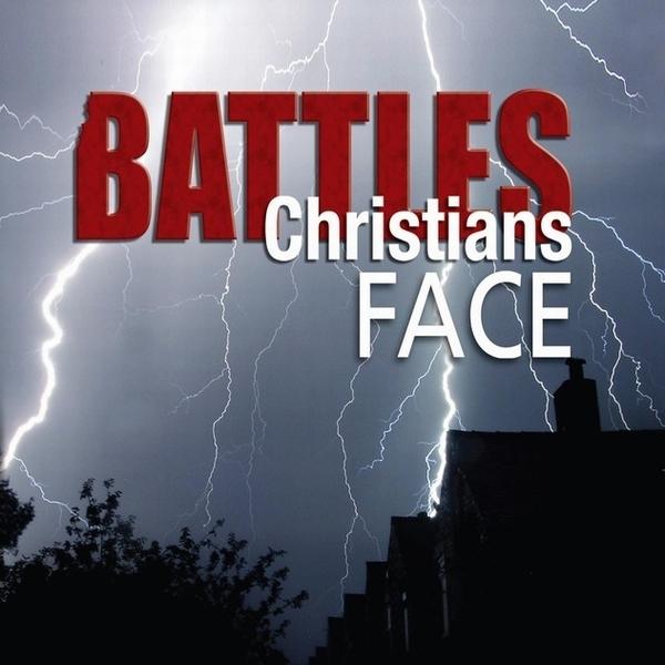 Battles Christians Face - Christian Teaching